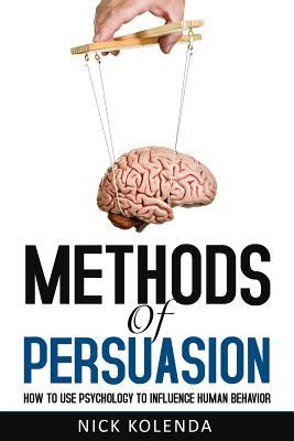 [PDF] [EPUB] Methods of Persuasion: How to Use Psychology to Influence Human Behavior Download by Nick Kolenda