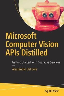 [PDF] [EPUB] Microsoft Computer Vision APIs Distilled: Getting Started with Cognitive Services Download by Alessandro Del Sole