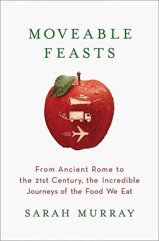 [PDF] [EPUB] Moveable Feasts: From Ancient Rome to the 21st Century, the Incredible Journeys of the Food We Eat Download by Sarah  Murray