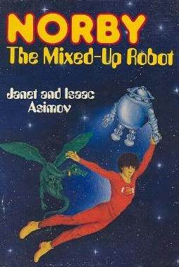[PDF] [EPUB] Norby, the Mixed-Up Robot (Norby, #1) Download by Janet Asimov