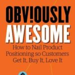 [PDF] [EPUB] Obviously Awesome: How to Nail Product Positioning so Customers Get It, Buy It, Love It Download