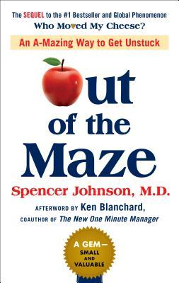 [PDF] [EPUB] Out of the Maze: An A-Mazing Way to Get Unstuck Download by Spencer Johnson