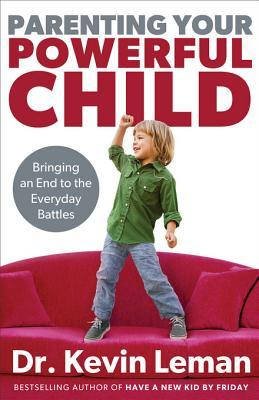 [PDF] [EPUB] Parenting Your Powerful Child: Bringing an End to the Everyday Battles Download by Kevin Leman