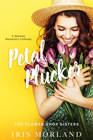 [PDF] [EPUB] Petal Plucker (The Flower Shop Sisters #1) Download by Iris Morland