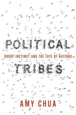 [PDF] [EPUB] Political Tribes: Group Instinct and the Fate of Nations Download by Amy Chua