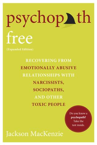 [PDF] [EPUB] Psychopath Free: Recovering from Emotionally Abusive Relationships with Narcissists, Sociopaths, and Other Toxic People Download by Jackson MacKenzie