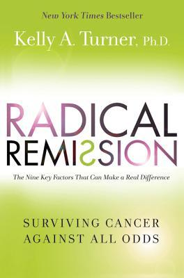 [PDF] [EPUB] Radical Remission: Surviving Cancer Against All Odds Download by Kelly A. Turner
