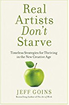 [PDF] [EPUB] Real Artists Don't Starve: Timeless Strategies for Thriving in the New Creative Age Download by Jeff Goins