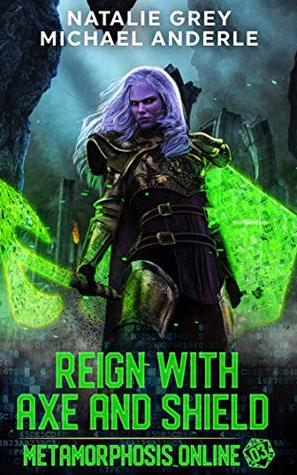 [PDF] [EPUB] Reign With Axe And Shield (Metamorphosis Online, #3) Download by Natalie Grey