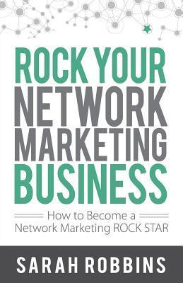 [PDF] [EPUB] Rock Your Network Marketing Business: How to Become a Network Marketing Rock Star Download by Sarah Robbins