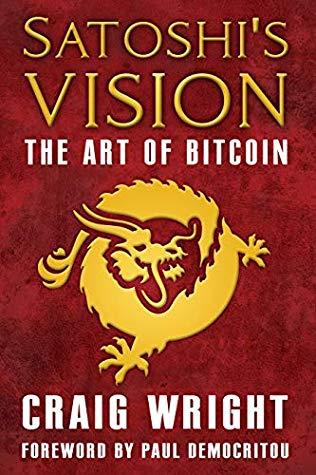 [PDF] [EPUB] Satoshi's Vision: The Art of Bitcoin Download by Craig S Wright