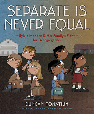 [PDF] [EPUB] Separate Is Never Equal: Sylvia Méndez and Her Family's Fight for Desegregation Download by Duncan Tonatiuh