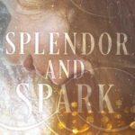 [PDF] [EPUB] Splendor and Spark (Shimmer and Burn, #2) Download