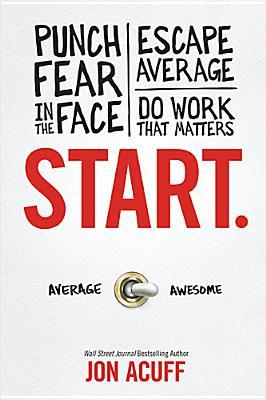 [PDF] [EPUB] Start: Punch Fear in the Face, Escape Average and Do Work that Matters Download by Jon Acuff