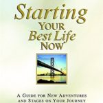 [PDF] [EPUB] Starting Your Best Life Now: A Guide for New Adventures and Stages on Your Journey Download