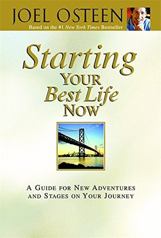 [PDF] [EPUB] Starting Your Best Life Now: A Guide for New Adventures and Stages on Your Journey Download by Joel Osteen