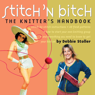[PDF] [EPUB] Stitch 'N Bitch: The Knitter's Handbook: Instructions, Patterns, and Advice for a New Generation of Knitters Download by Debbie Stoller
