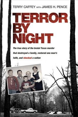[PDF] [EPUB] Terror by Night: The True Story of the Brutal Texas Murder That Destroyed a Family, Restored One Man's Faith, and Shocked a Nation Download by Terry Caffey