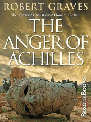 [PDF] [EPUB] The Anger of Achilles: Homer's Iliad Download by Robert Graves