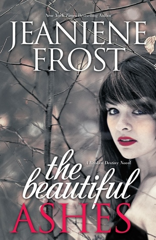 [PDF] [EPUB] The Beautiful Ashes (Broken Destiny, #1) Download by Jeaniene Frost