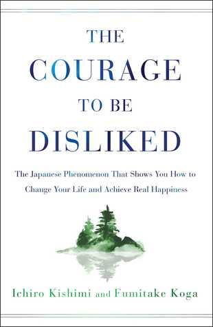 [PDF] [EPUB] The Courage to Be Disliked: The Japanese Phenomenon That Shows You How to Change Your Life and Achieve Real Happiness Download by Ichiro Kishimi