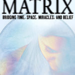 [PDF] [EPUB] The Divine Matrix: Bridging Time, Space, Miracles, and Belief Download