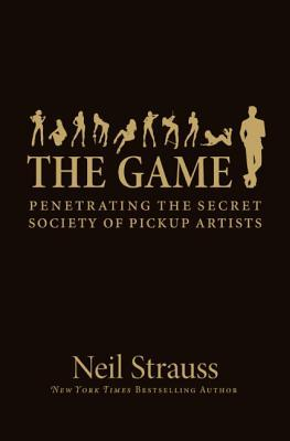 [PDF] [EPUB] The Game: Penetrating the Secret Society of Pickup Artists Download by Neil Strauss