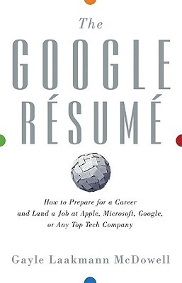 [PDF] [EPUB] The Google Resume: How to Prepare for a Career and Land a Job at Apple, Microsoft, Google, or Any Top Tech Company Download by Gayle Laakmann McDowell