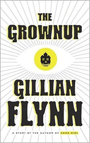 [PDF] [EPUB] The Grownup Download by Gillian Flynn