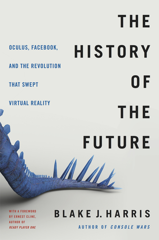 [PDF] [EPUB] The History of the Future: Oculus, Facebook, and the Revolution That Swept Virtual Reality Download by Blake J. Harris