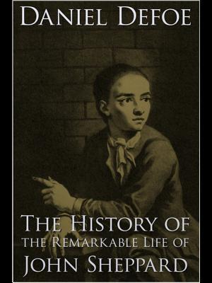[PDF] [EPUB] The History of the Remarkable Life of John Sheppard Download by Daniel Defoe
