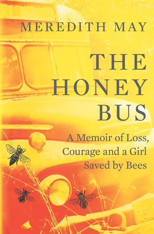 [PDF] [EPUB] The Honey Bus: A Memoir of Loss, Courage and a Girl Saved by Bees Download by Meredith May