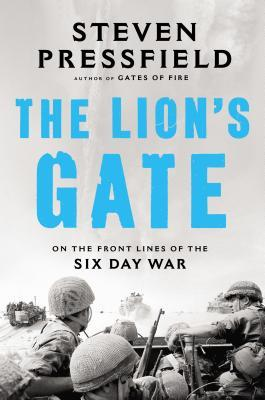 [PDF] [EPUB] The Lion's Gate: On the Front Lines of the Six Day War Download by Steven Pressfield