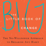 [PDF] [EPUB] The Little Book of Big Change: The No-Willpower Approach to Breaking Any Habit Download