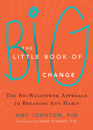 [PDF] [EPUB] The Little Book of Big Change: The No-Willpower Approach to Breaking Any Habit Download by Amy    Johnson