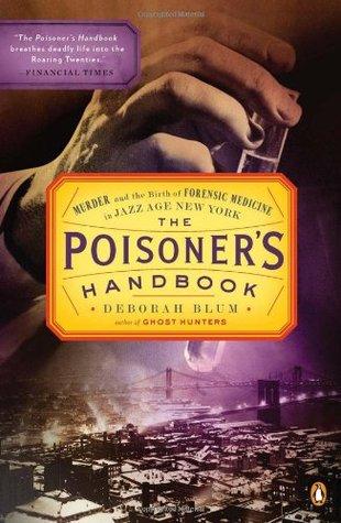 [PDF] [EPUB] The Poisoner's Handbook: Murder and the Birth of Forensic Medicine in Jazz Age New York Download by Deborah Blum