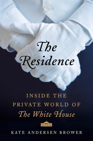 [PDF] [EPUB] The Residence: Inside the Private World of the White House Download by Kate Andersen Brower