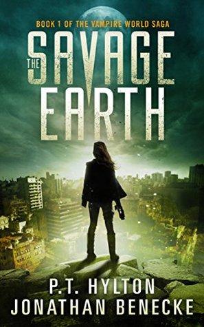 [PDF] [EPUB] The Savage Earth (The Vampire World Saga, #1) Download by P.T. Hylton