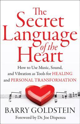 [PDF] [EPUB] The Secret Language of the Heart: How to Use Music, Sound, and Vibration as Tools for Healing and Personal Transformation Download by Barry Goldstein