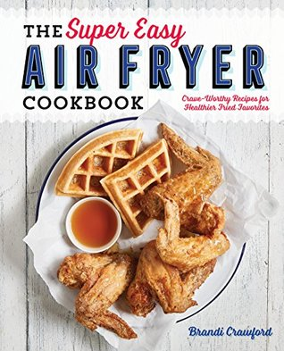 [PDF] [EPUB] The Super Easy Air Fryer Cookbook: Crave-Worthy Recipes for Healthier Fried Favorites Download by Brandi Crawford