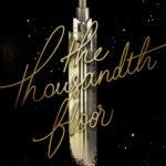 [PDF] [EPUB] The Thousandth Floor (The Thousandth Floor, #1) Download