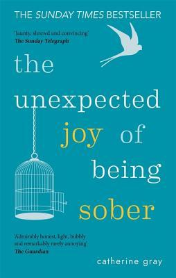 [PDF] [EPUB] The Unexpected Joy of Being Sober: Discovering a happy, healthy, wealthy alcohol-free life Download by Catherine Gray