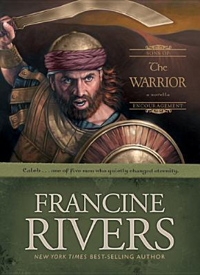 [PDF] [EPUB] The Warrior: Caleb (Sons of Encouragement, #2) Download by Francine Rivers