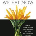 [PDF] [EPUB] The Way We Eat Now: How the Food Revolution Has Transformed Our Lives, Our Bodies, and Our World Download