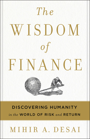 [PDF] [EPUB] The Wisdom of Finance: Discovering Humanity in the World of Risk and Return Download by Mihir Desai