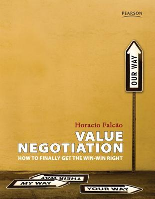 [PDF] [EPUB] Value Negotiation: How to Finally Get the Win-Win Right Download by Horacio Falcao