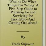 [PDF] [EPUB] What to Do When Things Go Wrong: A Five-Step Guide to Planning for and Surviving the Inevitable–And Coming Out Ahead Download