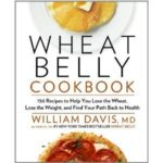 [PDF] [EPUB] Wheat Belly Cookbook: 150 Recipes to Help You Lose the Wheat, Lose the Weight, and Find Your Path Back to Health Download