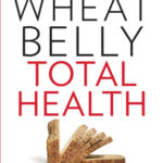 [PDF] [EPUB] Wheat Belly Total Health: The Ultimate Grain-Free Health and Weight-Loss Life Plan Download