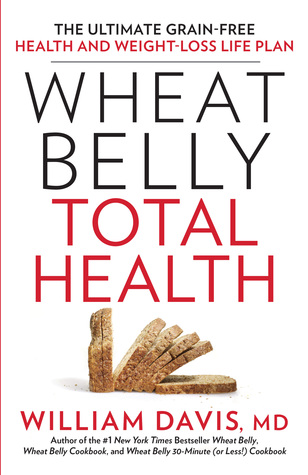 [PDF] [EPUB] Wheat Belly Total Health: The Ultimate Grain-Free Health and Weight-Loss Life Plan Download by William  Davis